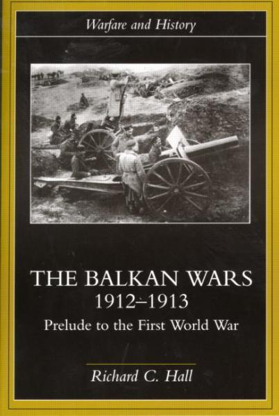 книги The Balkan Wars 1912 1913 Prelude to the First World War