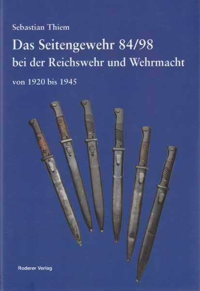 Sebastian Thiem. Das Seitengewehr 84 98 bei der Reichswehr und Wehrmacht von 1920 bis 1945