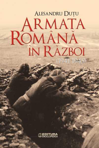 Dutu A. ARMATA ROMANA IN RAZBOI. 1941 1945