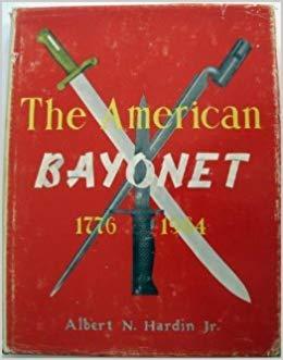 Albert N.Hardin Jr. The American bayonet 1776 1964
