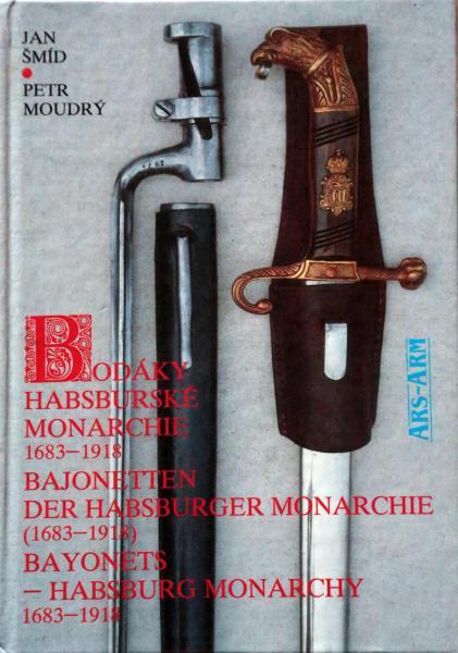 Jan Smid, Petr Moudry. Bayonets. Habsburg monarchy 1683 1918