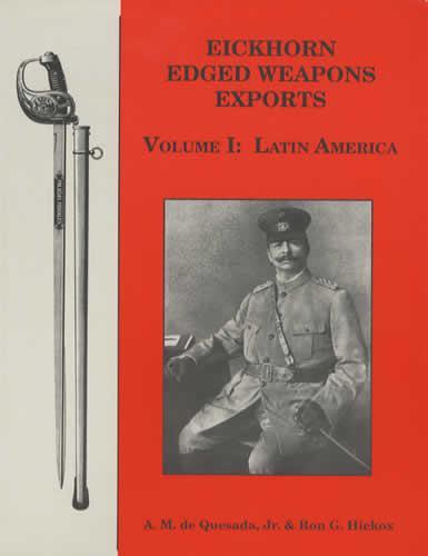 A.M. de Quesada, Jr.; Ron G. Hickox. Eickhorn Edged Weapons Exports. Volume I. Latin America by