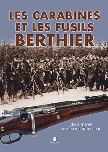 Jean Huon & Alain Barrellier. Les carabines et les fusils Berthier