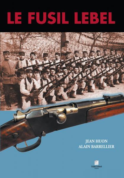 Par J. Huon & A. Barrellier. Le fusil Lebel (1)