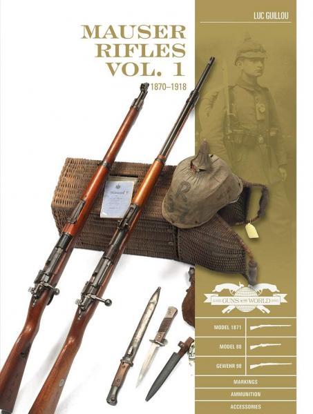 Mauser Rifles, Vol. 1. 1870 1918 (Classic Guns of the World)