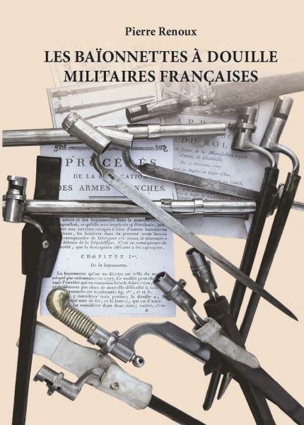 LES BAÏONNETTES À DOUILLE MILITAIRES FRANÇAISES. Pierre RENOUX